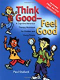 Think Good - Feel Good: A Cognitive Behaviour Therapy Workbook for Children and Young People (Psychology)