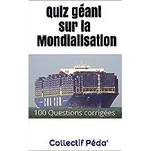 Quiz géant sur la Mondialisation (French Edition)
