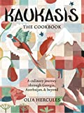 Kaukasis: A Culinary Journey through Georgia, Azerbaijan  and  Beyond