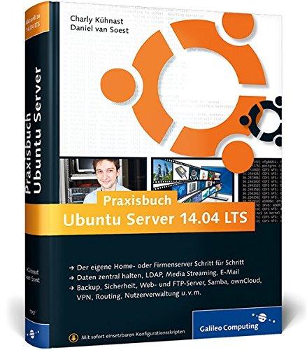 Praxisbuch Ubuntu Server 14.04 LTS: Schritt für Schritt zum eigenen Home- oder Firmenserver (Galileo Computing) Gebundenes Buch – 25. August 2014 Charly Kühnast Daniel van Soest 3836219573 COMPUTERS / General