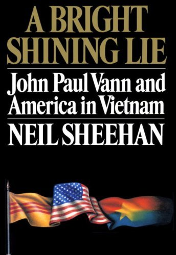 Book cover from A Bright Shining Lie: John Paul Vann and America in Vietnam by Neil Sheehan (1-Sep-1988) Hardcoverby Neil Sheehan