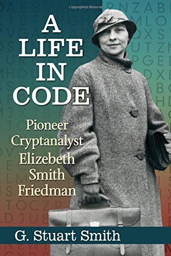 Used, A Life in Code: Pioneer Cryptanalyst Elizebeth Smith for sale  Delivered anywhere in USA