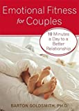 Emotional Fitness for Couples: 10 Minutes a Day to a Better Relationship