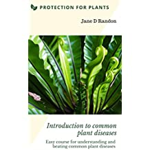 Introduction to common plant diseases: Easy course for understanding and beating common plant diseases (Protection for plants)