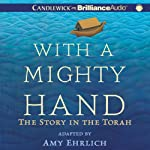 With a Mighty Hand: The Story in the Torah    Amy Ehrlich