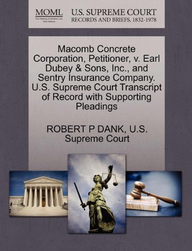 Macomb Concrete Corporation, Petitioner, v. Earl Dubey & Sons, Inc., and Sentry Insurance Company. U.S. Supreme Court Transcript of Record with Supporting Pleadings