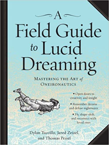 A Field Guide to Lucid Dreaming: Mastering the Art of