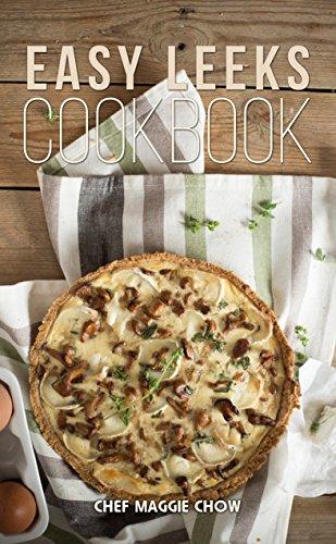 Easy Leeks Cookbook (Leeks Recipes, Leeks Cookbook, Leeks 1) by [Maggie Chow, Chef]