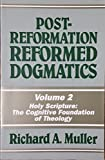 Post-Reformation Reformed Dogmatics, Vol. 2: Holy Scripture : The Cognitive Foundation of Theology