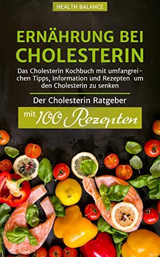 Ernährung bei Cholesterin: Das Cholesterin Kochbuch mit umfangreichen Tipps, Information und Rezepten um den Cholesterin zu senken 100 Rezepten (Cholesterin senken Buch 1) (German Edition) by Health Balance