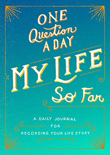 One Question a Day: My Life So Far: A Daily Journal for Recording Your Life Story