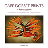 Front cover for the book Cape Dorset Prints: A Retrospective: Fifty Years of Printmaking at the Kinngait Studios by Leslie Boyd Ryan