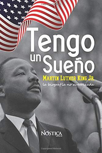 Tengo un sueño Martin Luther King Jr. La biografía no autorizada.  [Nóstica Editorial] (Tapa Blanda)