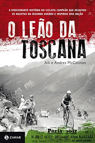 O Leão da Toscana: A emocionante história do ciclista campeão que desafiou os nazistas na Segunda Guerra e inspirou uma nação
