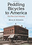 Peddling Bicycles to America, Bruce D. Epperson, 078644780X