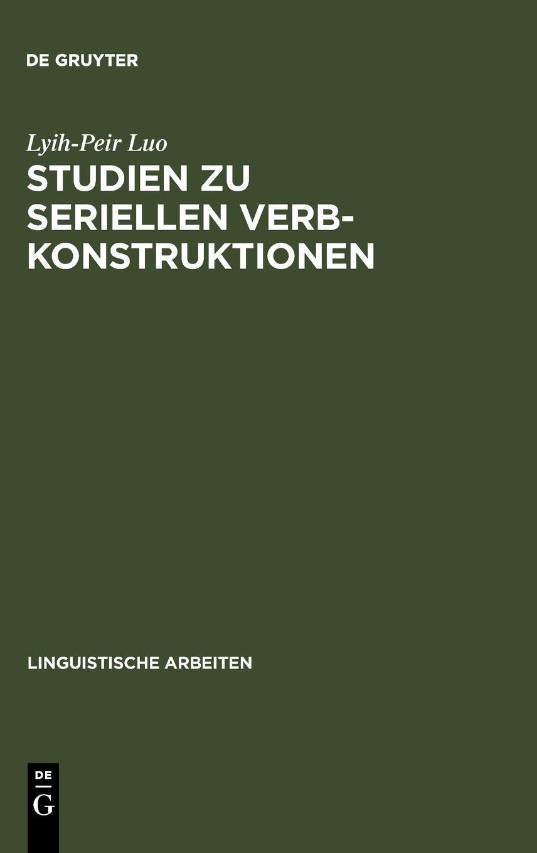Studien zu seriellen Verbkonstruktionen (Linguistische Arbeiten) (German Edition) by Walter de Gruyter Inc.