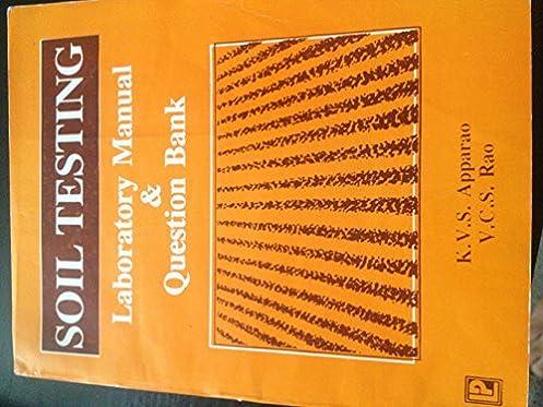 soil testing laboratory manual and question bank k v s apparao rh amazon com soil testing laboratory manual pdf manual of soil laboratory testing k.h. head