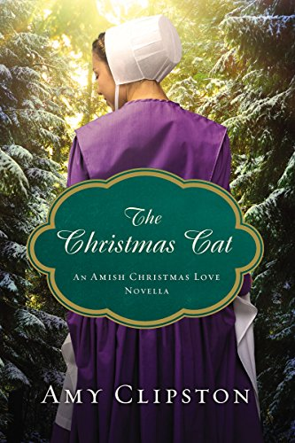 The Christmas Cat: An Amish Christmas Love Novella by [Clipston, Amy]