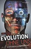 Evolution ohne uns: Wird künstliche Intelligenz uns töten?