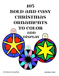 105 Bold and Easy Christmas Ornaments to Color and Display: A Christmas Coloring Book