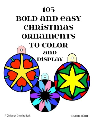 Download 105 Bold and Easy Christmas Ornaments to Color and Display: A Christmas Coloring Book PDF