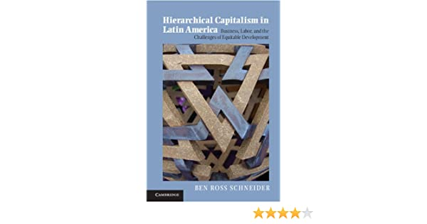 Hierarchical Capitalism in Latin America: Business, Labor, and the Challenges of Equitable Development (Cambridge Studies in Comparative Politics) (English Edition) eBook: Schneider, Ben Ross: Amazon.es: Tienda Kindle