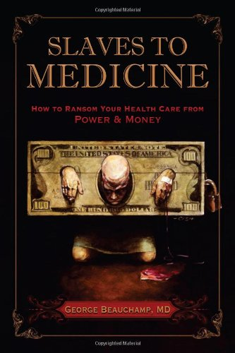 Slaves to Medicine: How to Ransom Your Health