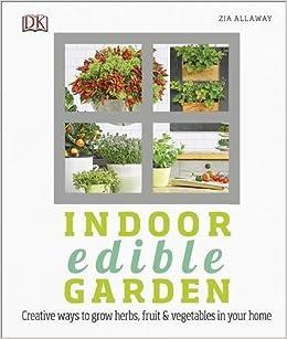 Book Indoor Edible Garden: Creative Ways to Grow Herbs, Fruit and Vegetables in Your Home (Dk)