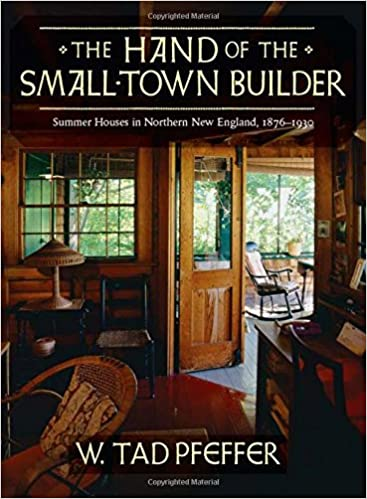 The Hand Of Small Town Builder Vernacular Summer Architecture In New England 1870 1935 W Tad Pfeffer 9781567923292 Amazon Books