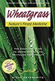 img - for Wheatgrass Nature's Finest Medicine: The Complete Guide to Using Grasses to Revitalize Your Health book / textbook / text book