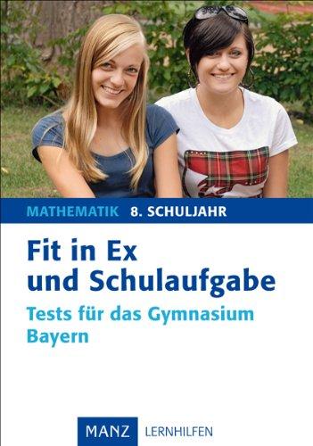 Fit in Ex und Schulaufgabe Mathematik 8. Schuljahr. Tests für das Gymnasium Bayern