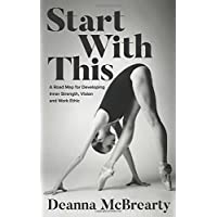 Start With This: A Road Map for Developing Inner Strength, Vision and Work Ethic