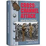 Cross-Channel Attack: U.S. Army in World War II: The European Theater of Operations