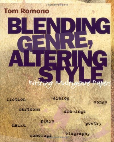 Blending Genre, Altering Style : Writing Multigenre Papers