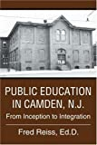 img - for Public Education in Camden, N.J.: From Inception to Integration by Reiss Ed.D. Fred (2005-06-08) Paperback book / textbook / text book