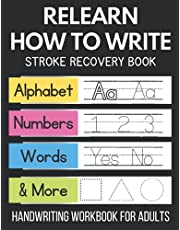 Relearn How To Write: Stroke Recovery Book: Alphabet, Numbers, Words, & More: Handwriting Workbook for Adults: (TBI) Traumatic Brain Injury & Aphasia Recovery