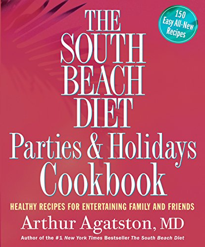 (The South Beach Diet Parties and Holidays Cookbook: Healthy Recipes for Entertaining Family and Friends)