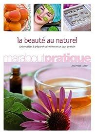 La beauté au naturel : 100 produits de beauté extraordinaires à préparer soi-même en un tour de main par Josephine Fairley
