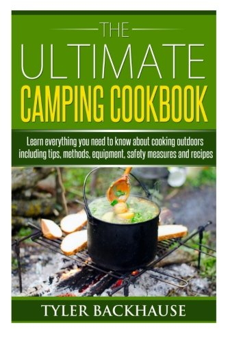 The Ultimate Camping Cookbook: Learn everything you need to know about cooking outdoors including tips, methods, equipment, safety measures and recipes - Safety Measures
