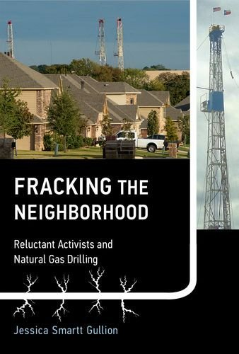 Fracking the Neighborhood: Reluctant Activists and Natural Gas Drilling (Urban and Industrial Environments)