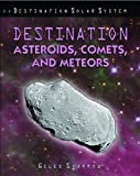 Destination Asteroids, Comets, and Meteors, Giles Sparrow, 1435834496