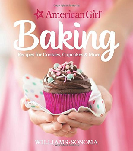 American Girl Baking: Recipes for Cookies, Cupcakes & More from Williams Sonoma