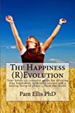 The Happiness (R)Evolution: Your hands on, creative guide for eliciting true happiness, authentic success and a lasting sense of peace... from the inside by Dr Pam A Ellis PhD (2015-01-25)