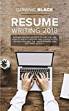 Resume Writing 2018: Resume Writing Secrets to Get the Job! How to Write a Resume and Cover Letter So You Can Nail The Job Interview and Get Hired...