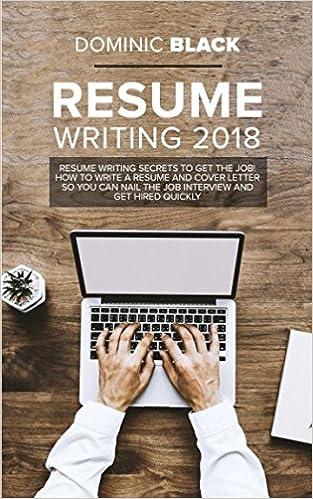 Resume Writing 2018 Secrets To Get The Job