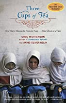 Three Cups of Tea: One Man's Mission to Promote Peace . . . One School at a Time By Greg Mortenson, David Oliver Relin