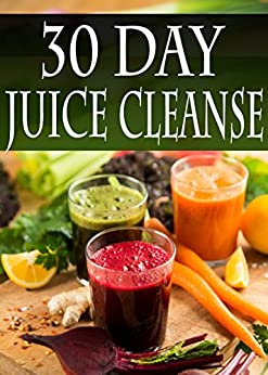 30 Day Juice Cleanse Over 100 Juicing Recipes To Aid