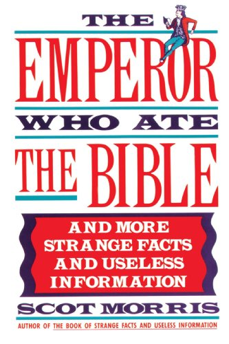 The Emperor Who Ate the Bible: And More Strange Facts and Useless Information -  Morris, Scot, Paperback