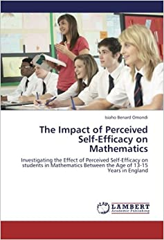 The Impact of Perceived Self-Efficacy on Mathematics: Investigating the Effect of Perceived Self-Efficacy on students in Mathematics Between the Age of 13-15 Years in England