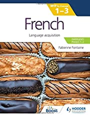 French for the IB MYP 1-3 (Emergent/Phases 1-2): MYP by Concept: Language acquisition
